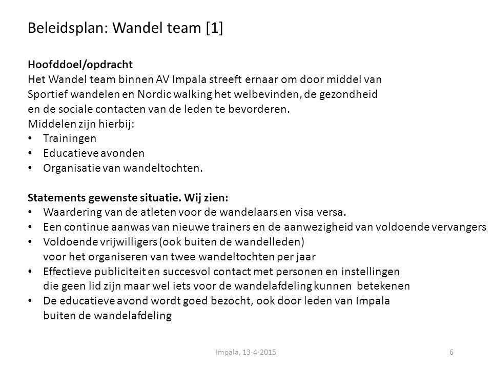 Beleidsplan: Wandel team [1] 6 Hoofddoel/opdracht Het Wandel team binnen AV Impala streeft ernaar om door middel van Sportief wandelen en Nordic walking het welbevinden, de gezondheid en de sociale contacten van de leden te bevorderen.