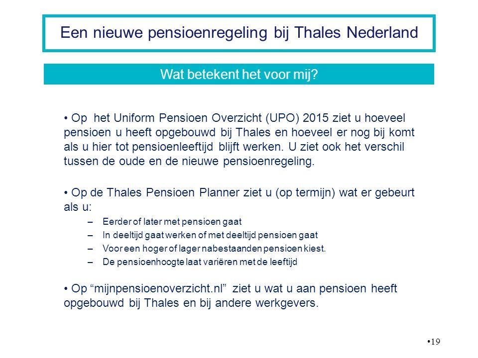 19 Een nieuwe pensioenregeling bij Thales Nederland Op het Uniform Pensioen Overzicht (UPO) 2015 ziet u hoeveel pensioen u heeft opgebouwd bij Thales