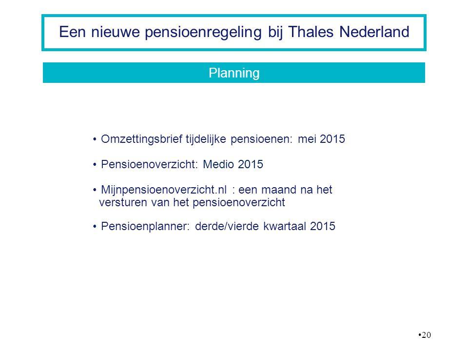 20 Een nieuwe pensioenregeling bij Thales Nederland Omzettingsbrief tijdelijke pensioenen: mei 2015 Pensioenoverzicht: Medio 2015 Mijnpensioenoverzich