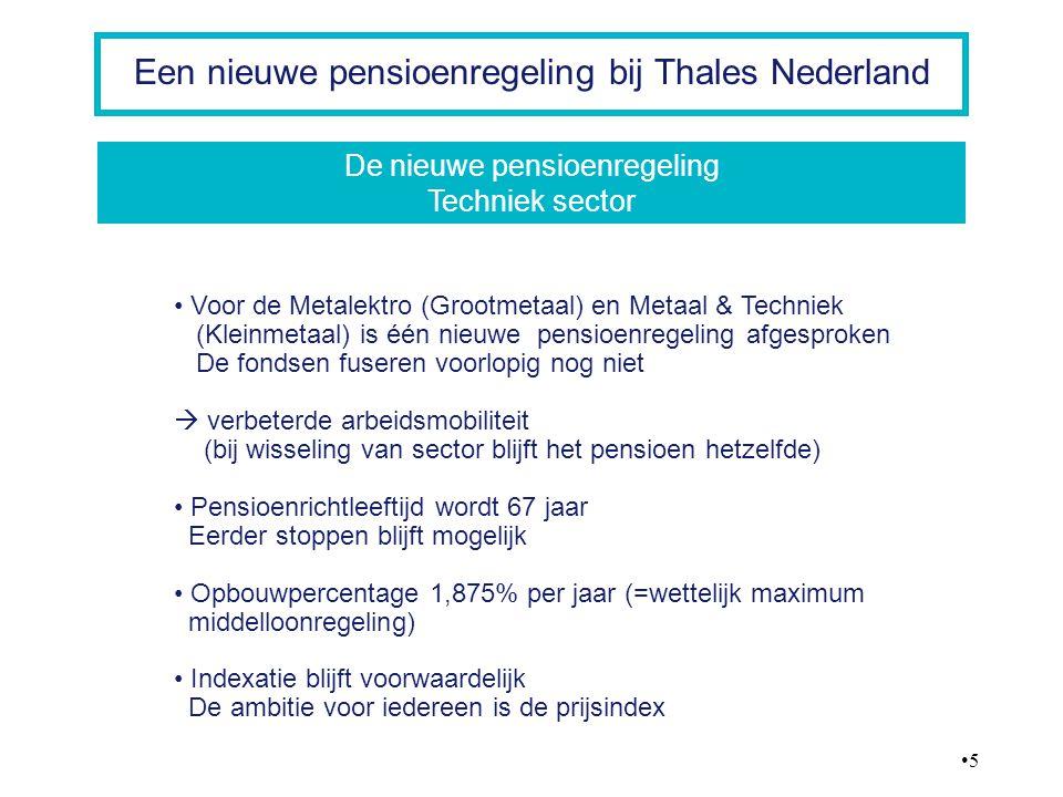 5 Een nieuwe pensioenregeling bij Thales Nederland Voor de Metalektro (Grootmetaal) en Metaal & Techniek (Kleinmetaal) is één nieuwe pensioenregeling