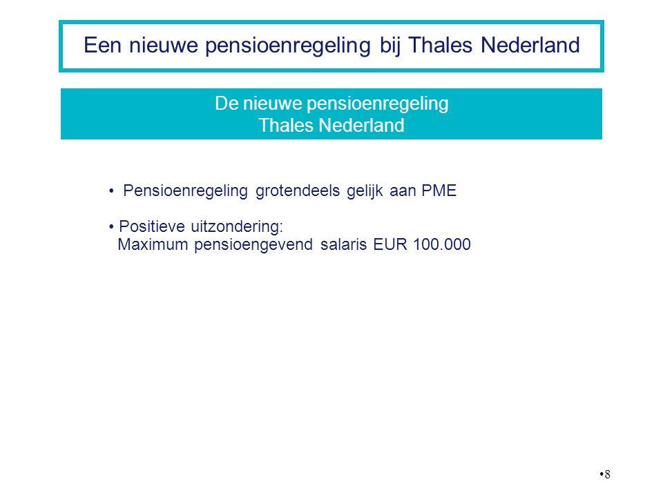 8 Een nieuwe pensioenregeling bij Thales Nederland Pensioenregeling grotendeels gelijk aan PME Positieve uitzondering: Maximum pensioengevend salaris