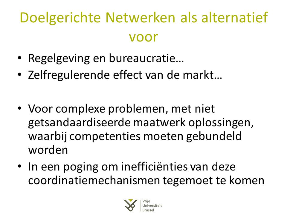 Doelgerichte Netwerken als alternatief voor Regelgeving en bureaucratie… Zelfregulerende effect van de markt… Voor complexe problemen, met niet getsan