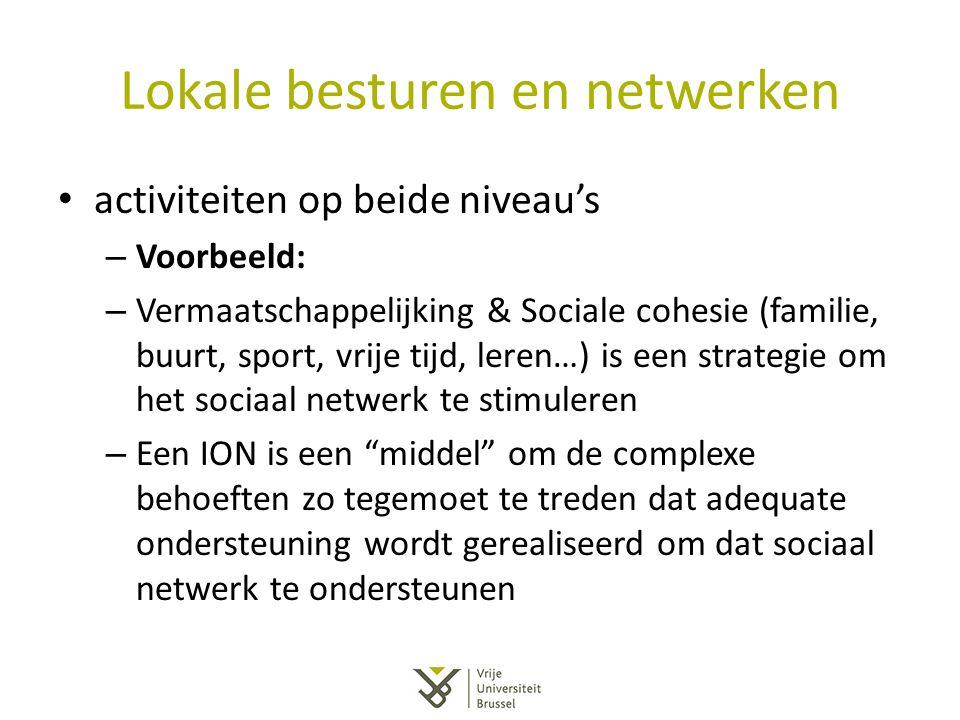 Lokale besturen en netwerken activiteiten op beide niveau's – Voorbeeld: – Vermaatschappelijking & Sociale cohesie (familie, buurt, sport, vrije tijd,