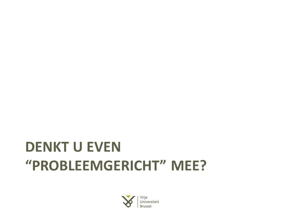 """DENKT U EVEN """"PROBLEEMGERICHT"""" MEE?"""