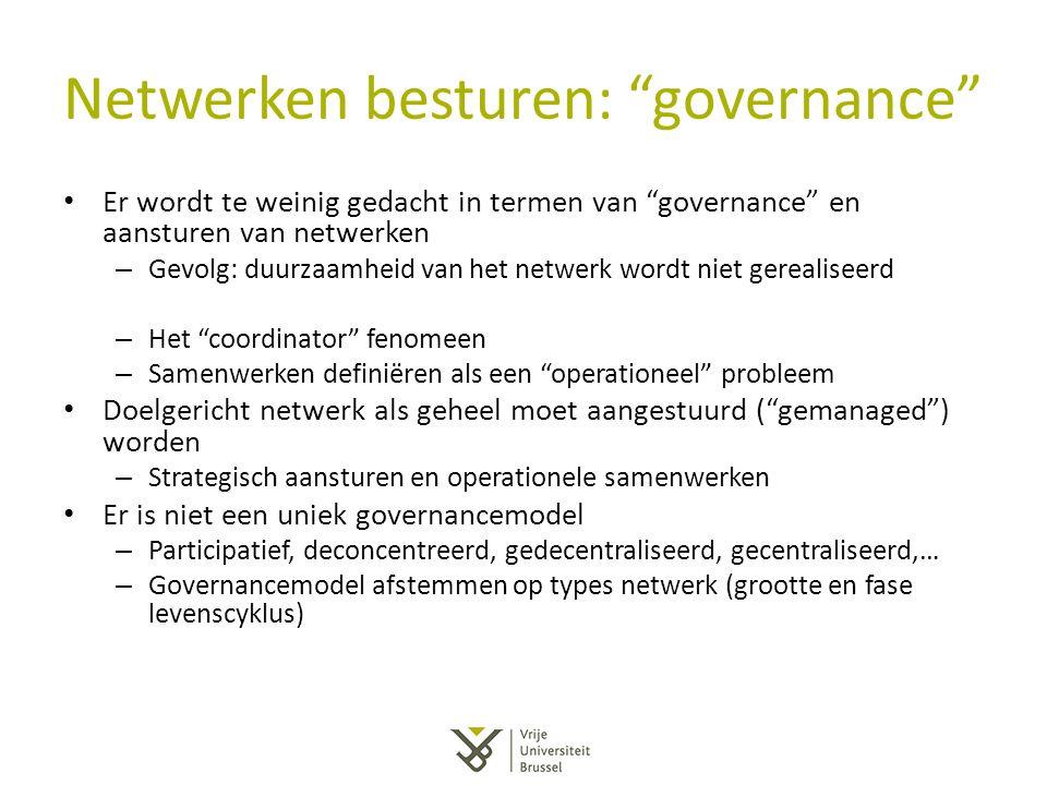 """Netwerken besturen: """"governance"""" Er wordt te weinig gedacht in termen van """"governance"""" en aansturen van netwerken – Gevolg: duurzaamheid van het netwe"""