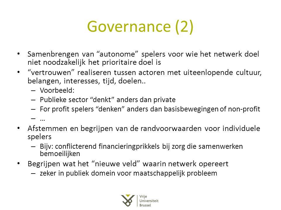 """Governance (2) Samenbrengen van """"autonome"""" spelers voor wie het netwerk doel niet noodzakelijk het prioritaire doel is """"vertrouwen"""" realiseren tussen"""