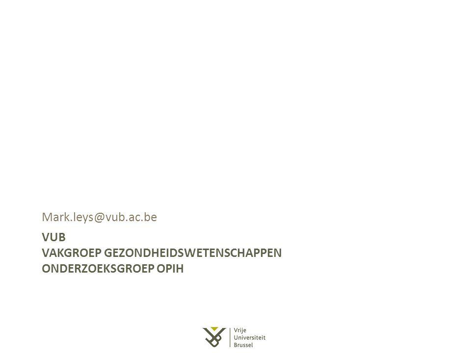 VUB VAKGROEP GEZONDHEIDSWETENSCHAPPEN ONDERZOEKSGROEP OPIH Mark.leys@vub.ac.be