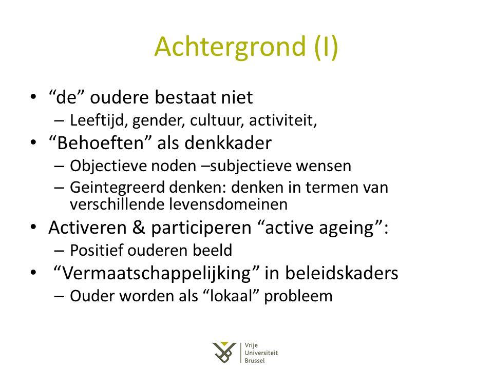"""Achtergrond (I) """"de"""" oudere bestaat niet – Leeftijd, gender, cultuur, activiteit, """"Behoeften"""" als denkkader – Objectieve noden –subjectieve wensen – G"""