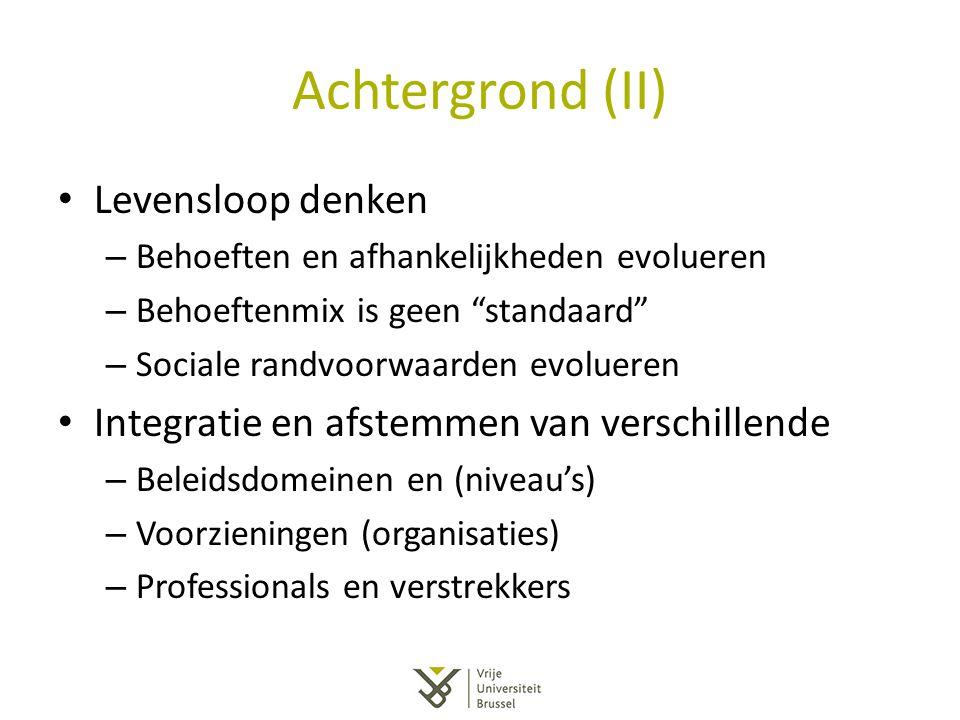 """Achtergrond (II) Levensloop denken – Behoeften en afhankelijkheden evolueren – Behoeftenmix is geen """"standaard"""" – Sociale randvoorwaarden evolueren In"""