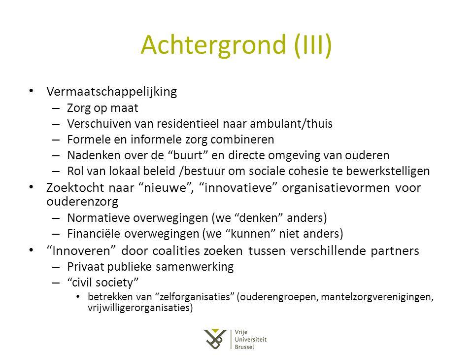 Achtergrond (III) Vermaatschappelijking – Zorg op maat – Verschuiven van residentieel naar ambulant/thuis – Formele en informele zorg combineren – Nad