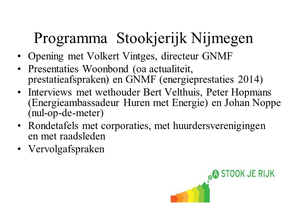 Programma Stookjerijk Nijmegen Opening met Volkert Vintges, directeur GNMF Presentaties Woonbond (oa actualiteit, prestatieafspraken) en GNMF (energie