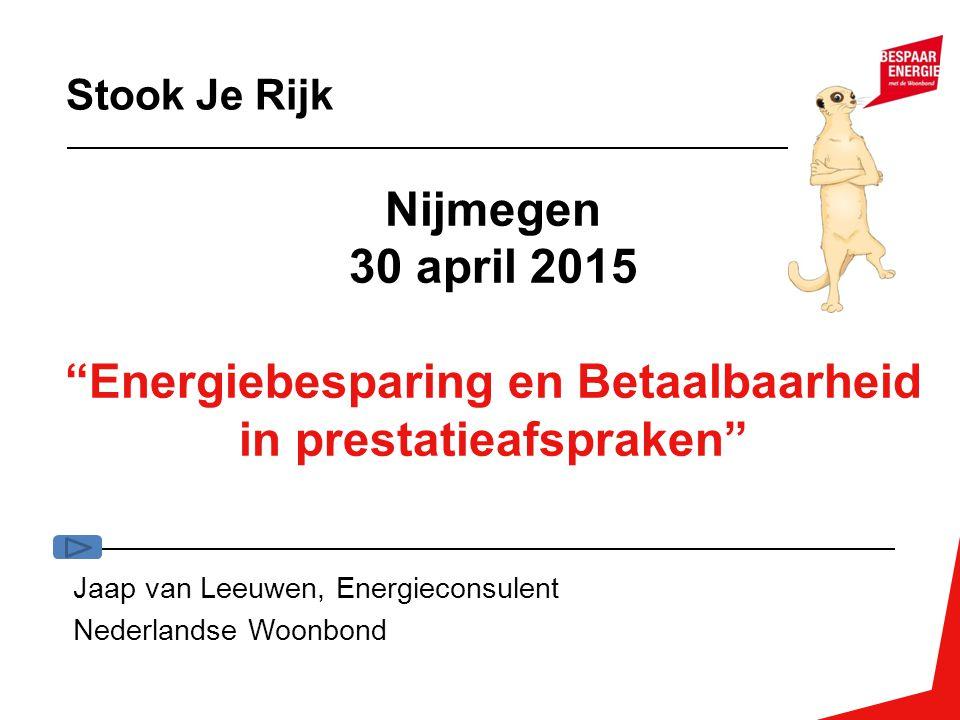 """Nijmegen 30 april 2015 """"Energiebesparing en Betaalbaarheid in prestatieafspraken"""" Jaap van Leeuwen, Energieconsulent Nederlandse Woonbond Stook Je Rij"""