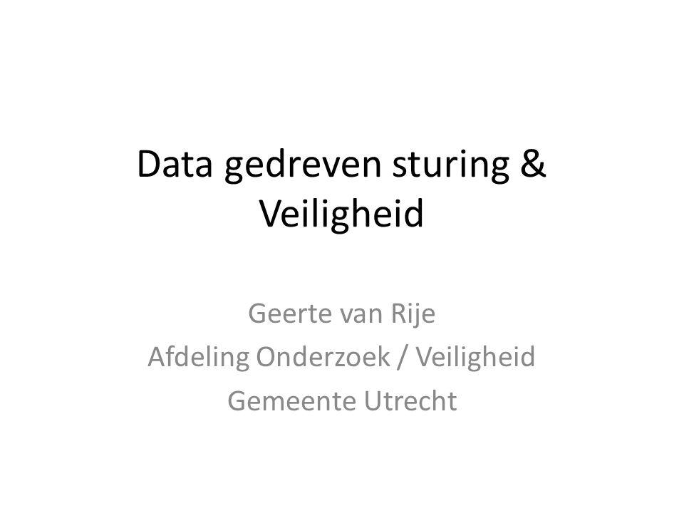 Data gedreven sturing & Veiligheid Geerte van Rije Afdeling Onderzoek / Veiligheid Gemeente Utrecht