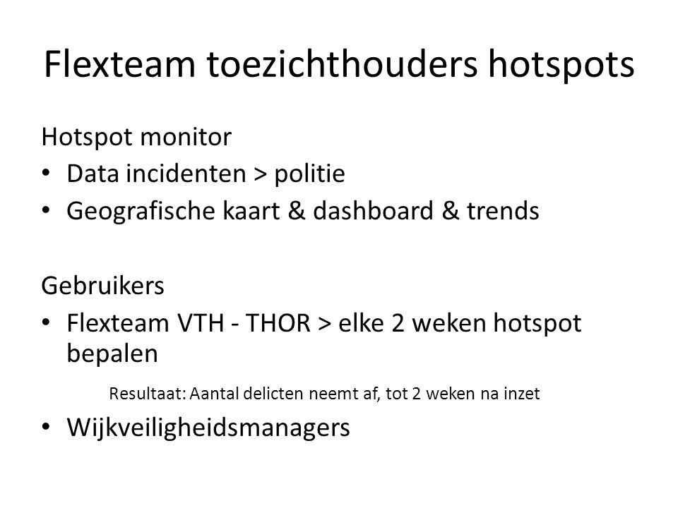 Flexteam toezichthouders hotspots Hotspot monitor Data incidenten > politie Geografische kaart & dashboard & trends Gebruikers Flexteam VTH - THOR > e
