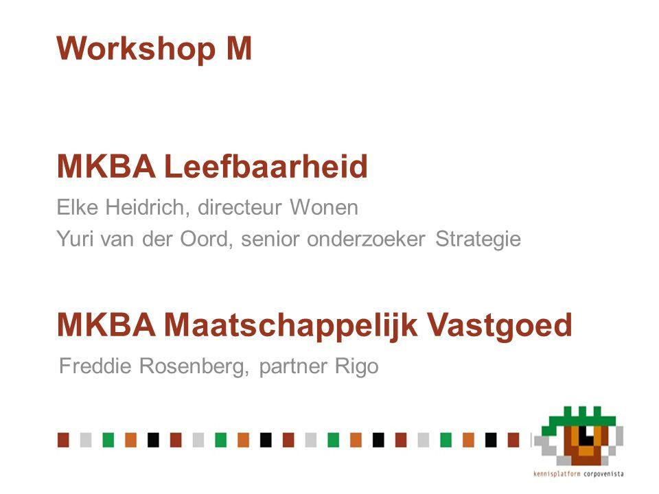 Workshop M MKBA Leefbaarheid MKBA Maatschappelijk Vastgoed Elke Heidrich, directeur Wonen Yuri van der Oord, senior onderzoeker Strategie Freddie Rosenberg, partner Rigo