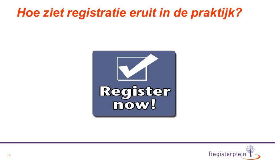 10 Hoe ziet registratie eruit in de praktijk?