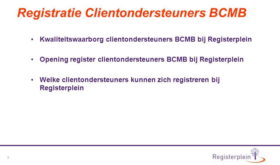 7 Registratie Clientondersteuners BCMB Kwaliteitswaarborg clientondersteuners BCMB bij Registerplein Opening register clientondersteuners BCMB bij Reg