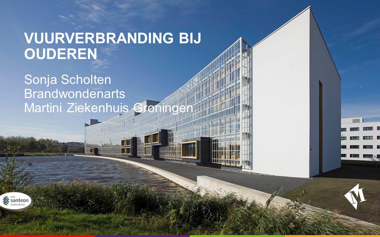 VUURVERBRANDING BIJ OUDEREN Sonja Scholten Brandwondenarts Martini Ziekenhuis Groningen