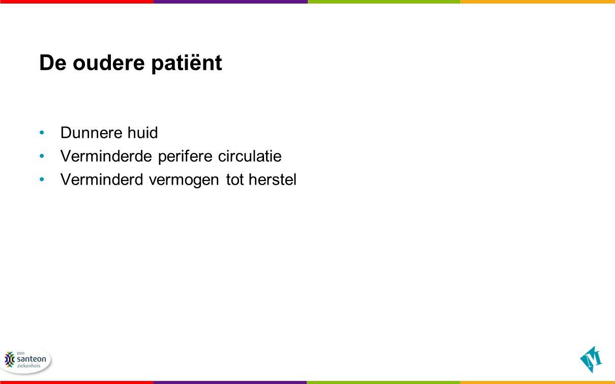 De oudere patiënt Dunnere huid Verminderde perifere circulatie Verminderd vermogen tot herstel