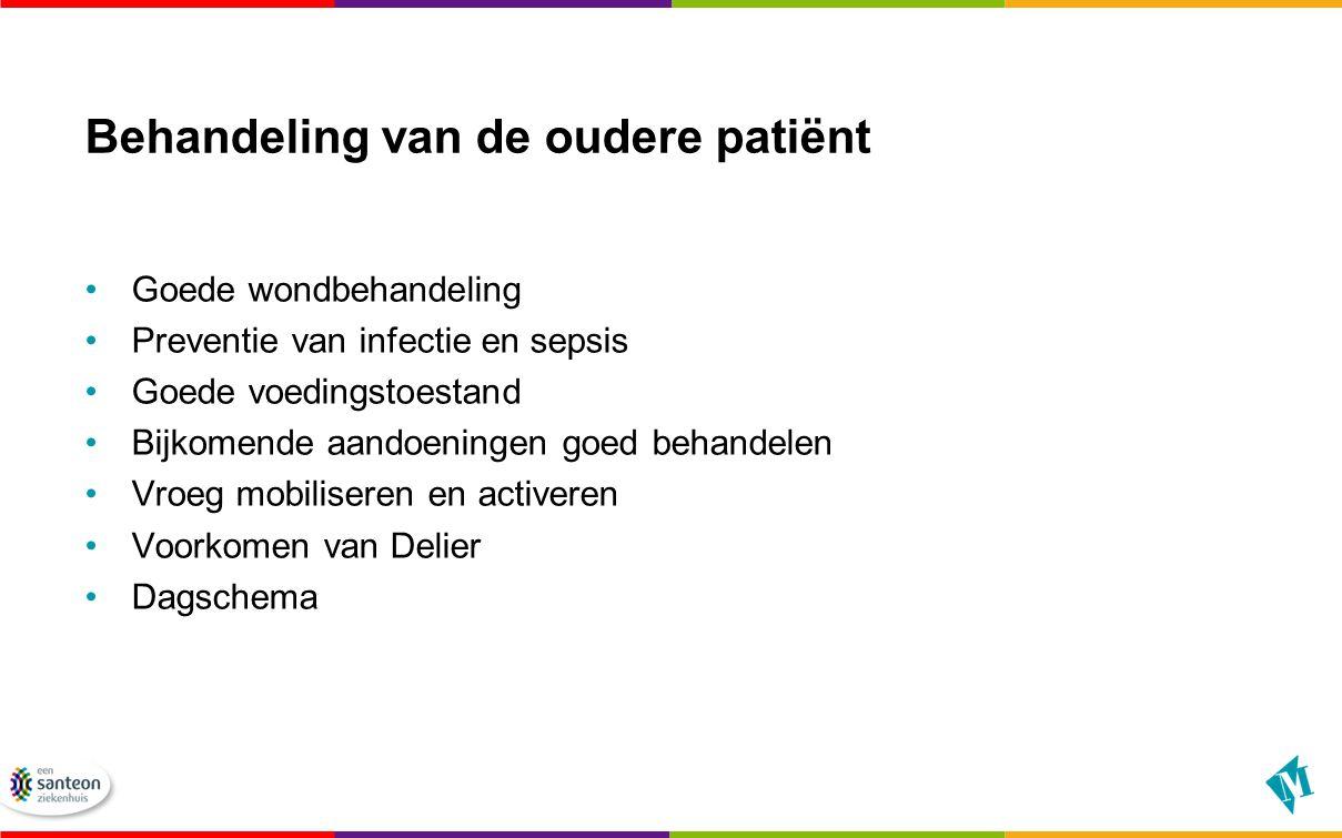 Behandeling van de oudere patiënt Goede wondbehandeling Preventie van infectie en sepsis Goede voedingstoestand Bijkomende aandoeningen goed behandele