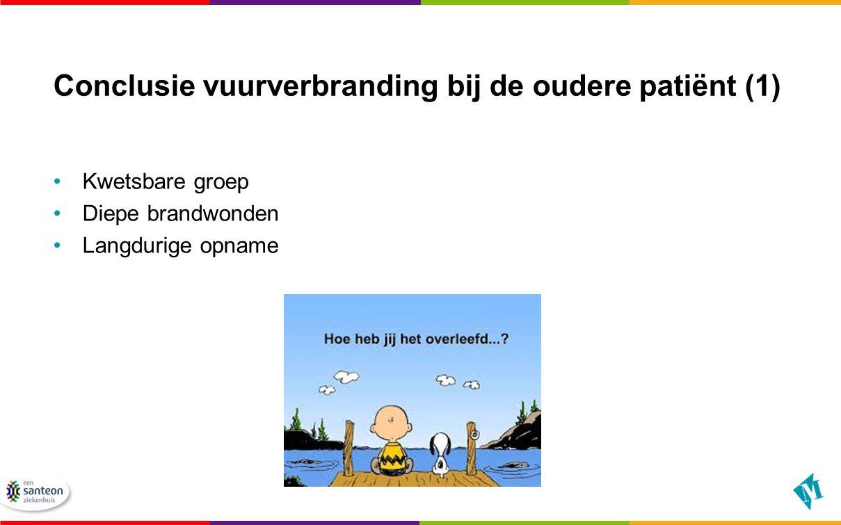 Conclusie vuurverbranding bij de oudere patiënt (1) Kwetsbare groep Diepe brandwonden Langdurige opname