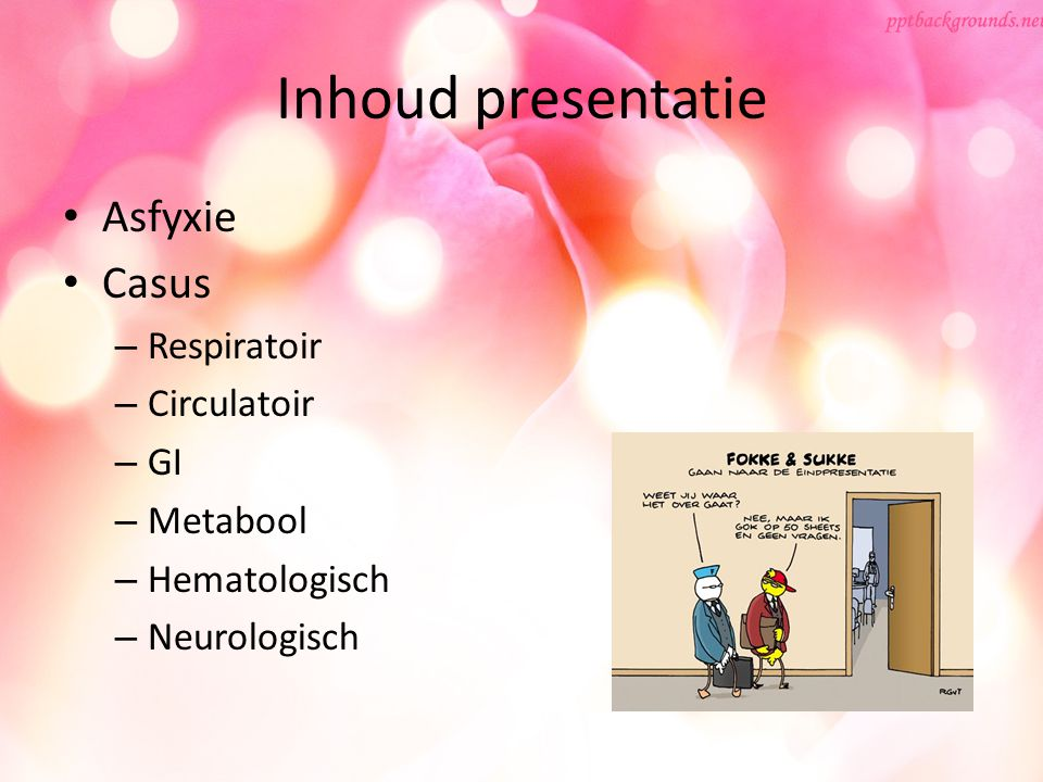 Inhoud presentatie Asfyxie Casus – Respiratoir – Circulatoir – GI – Metabool – Hematologisch – Neurologisch