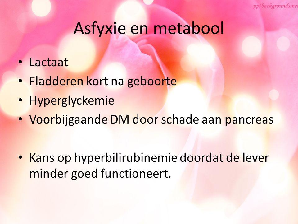 Asfyxie en metabool Lactaat Fladderen kort na geboorte Hyperglyckemie Voorbijgaande DM door schade aan pancreas Kans op hyperbilirubinemie doordat de