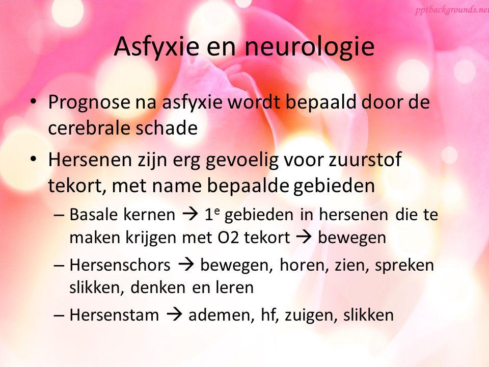 Asfyxie en neurologie Prognose na asfyxie wordt bepaald door de cerebrale schade Hersenen zijn erg gevoelig voor zuurstof tekort, met name bepaalde ge