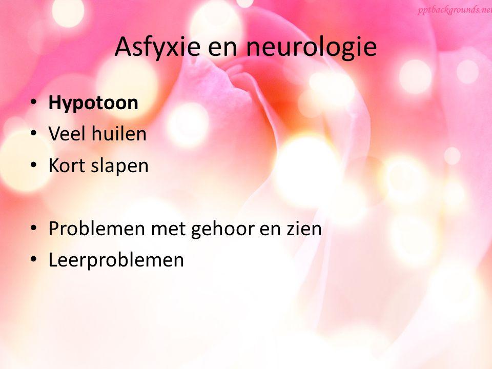 Asfyxie en neurologie Hypotoon Veel huilen Kort slapen Problemen met gehoor en zien Leerproblemen