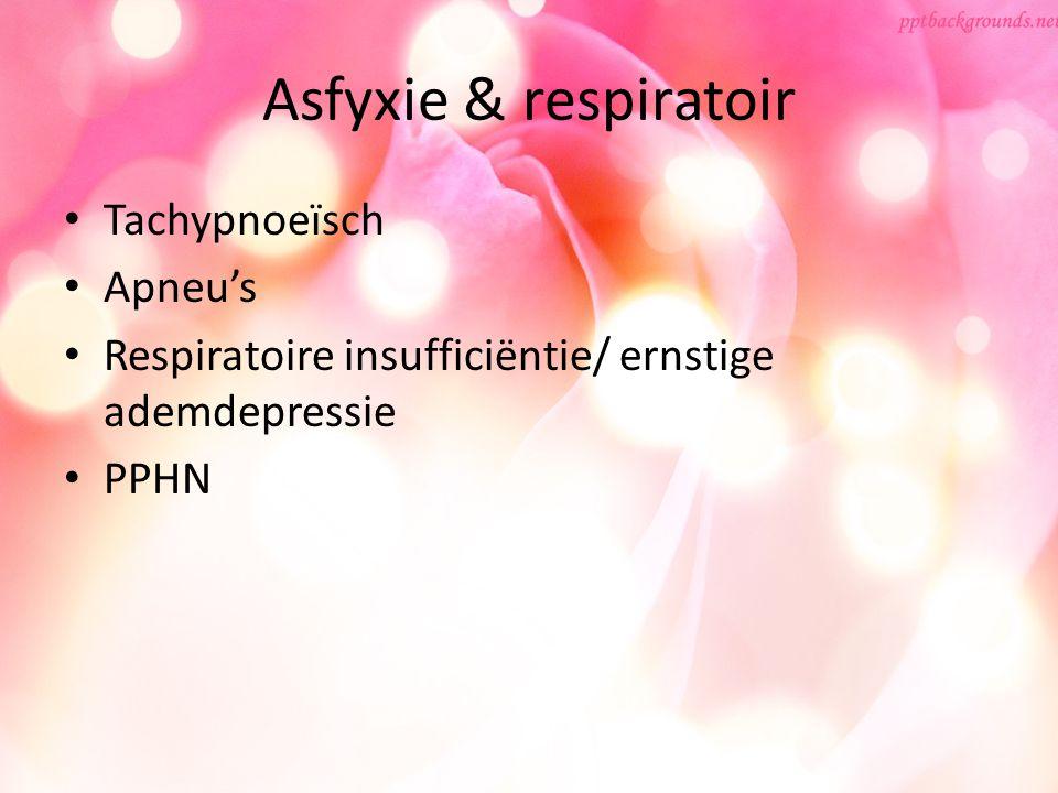 Asfyxie & respiratoir Tachypnoeïsch Apneu's Respiratoire insufficiëntie/ ernstige ademdepressie PPHN