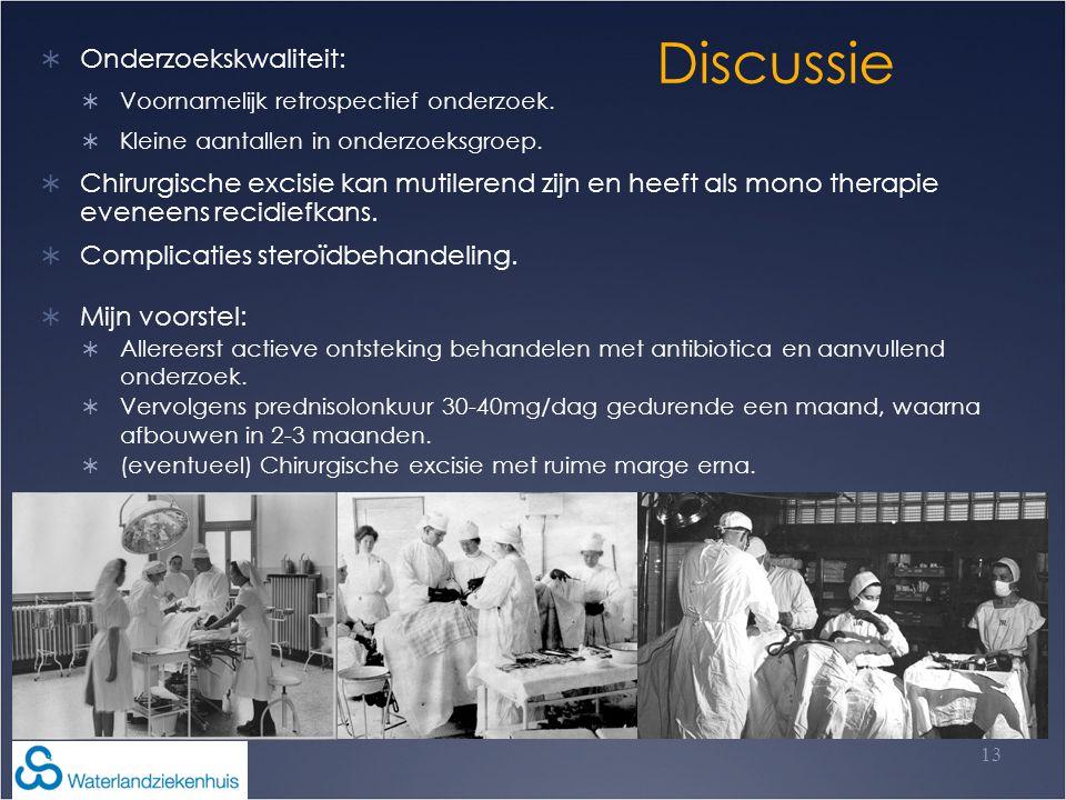 Discussie 13  Onderzoekskwaliteit:  Voornamelijk retrospectief onderzoek.  Kleine aantallen in onderzoeksgroep.  Chirurgische excisie kan mutilere