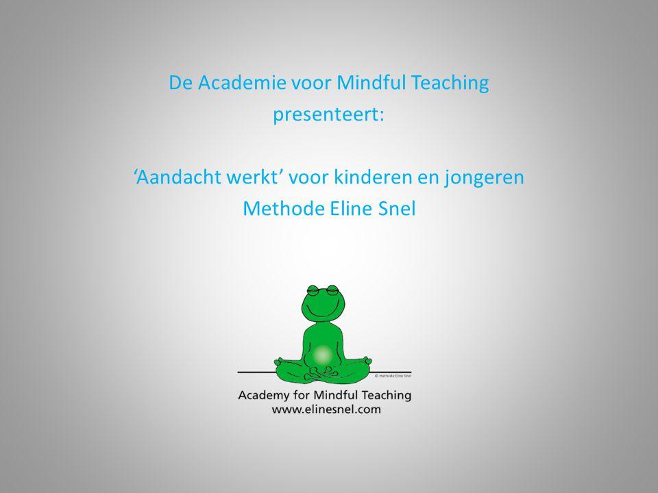 De Academie voor Mindful Teaching presenteert: 'Aandacht werkt' voor kinderen en jongeren Methode Eline Snel