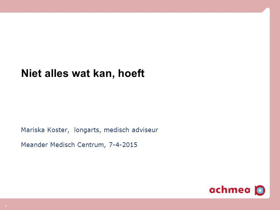 1 Niet alles wat kan, hoeft Mariska Koster, longarts, medisch adviseur Meander Medisch Centrum, 7-4-2015