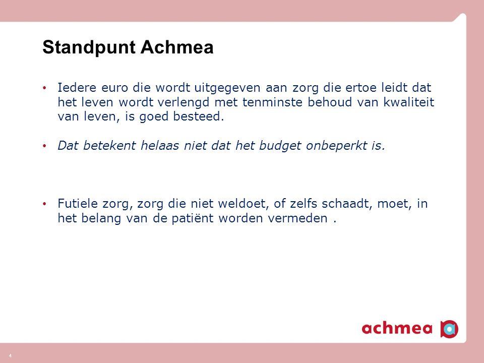 4 Standpunt Achmea Iedere euro die wordt uitgegeven aan zorg die ertoe leidt dat het leven wordt verlengd met tenminste behoud van kwaliteit van leven, is goed besteed.