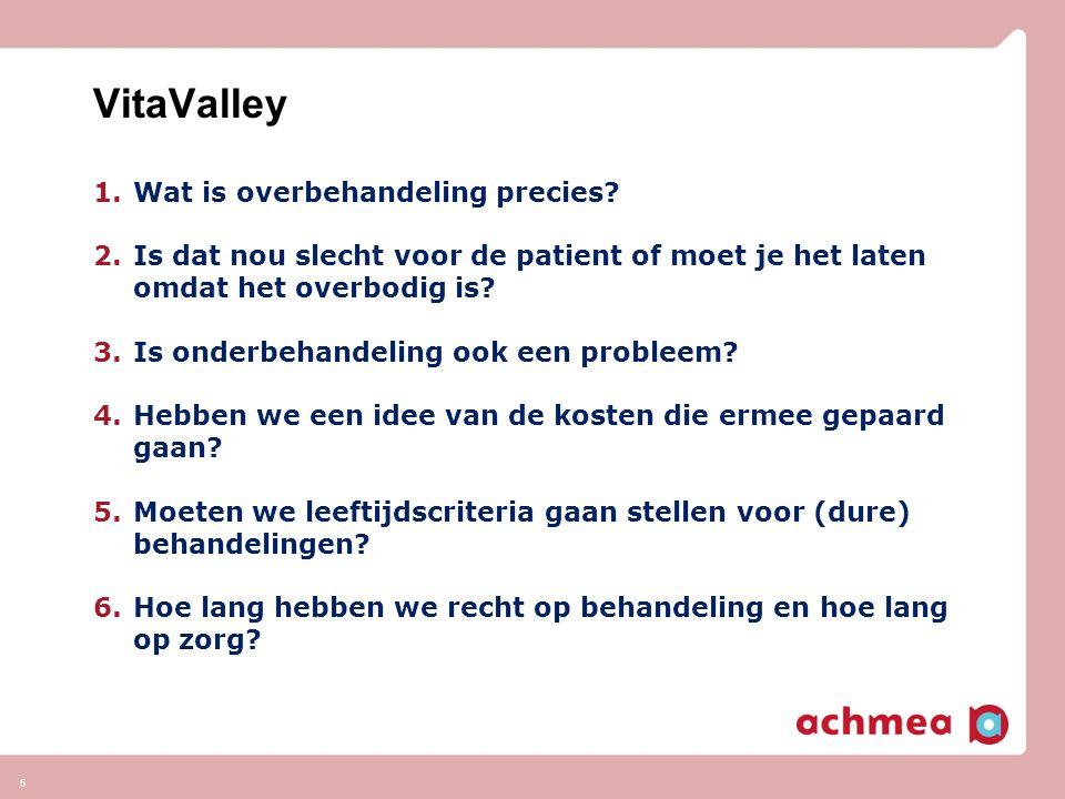 VitaValley 1.Wat is overbehandeling precies? 2.Is dat nou slecht voor de patient of moet je het laten omdat het overbodig is? 3.Is onderbehandeling oo