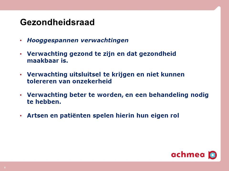 Gezondheidsraad Hooggespannen verwachtingen Verwachting gezond te zijn en dat gezondheid maakbaar is. Verwachting uitsluitsel te krijgen en niet kunne