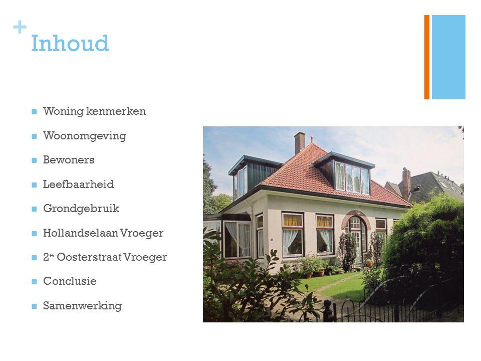 + Inhoud Woning kenmerken Woonomgeving Bewoners Leefbaarheid Grondgebruik Hollandselaan Vroeger 2 e Oosterstraat Vroeger Conclusie Samenwerking
