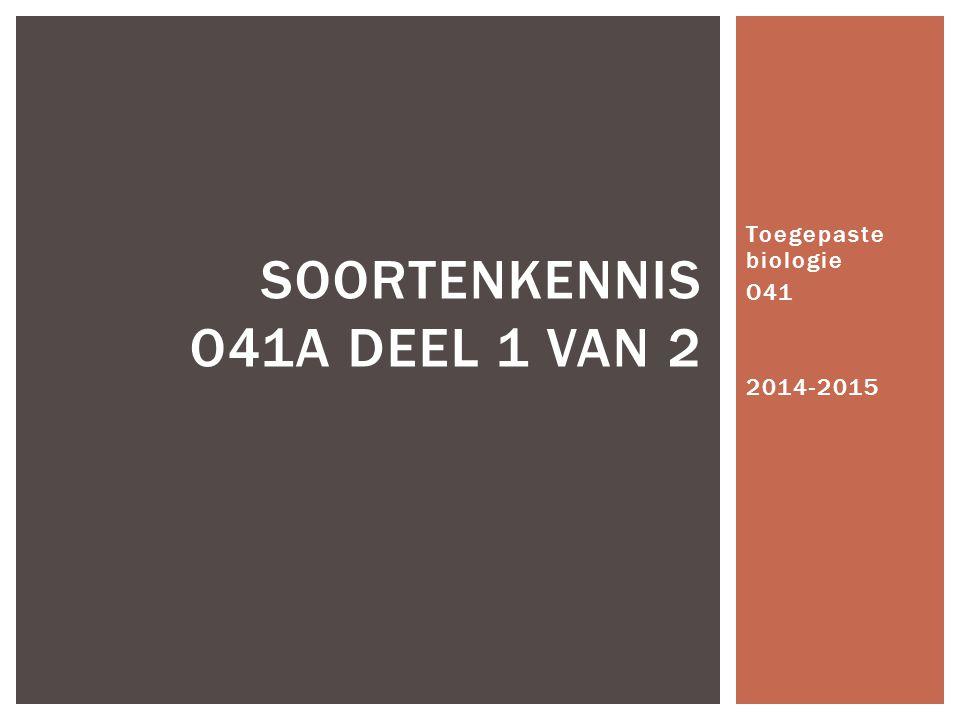 Toegepaste biologie O41 2014-2015 SOORTENKENNIS O41A DEEL 1 VAN 2
