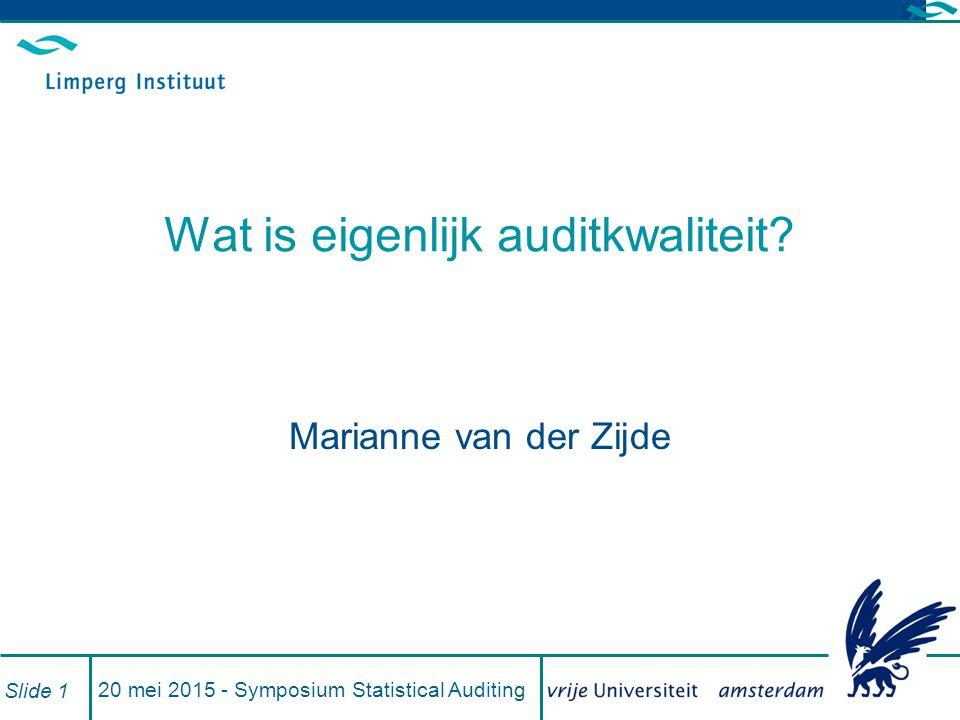 20 mei 2015 - Symposium Statistical Auditing Slide 1 Wat is eigenlijk auditkwaliteit.