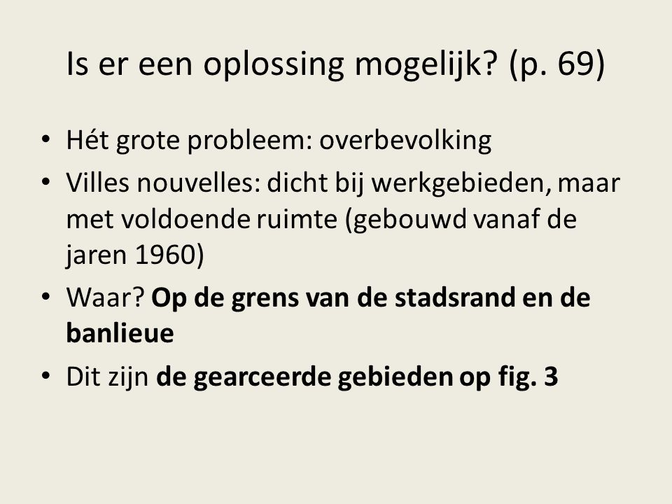 Is er een oplossing mogelijk? (p. 69) Hét grote probleem: overbevolking Villes nouvelles: dicht bij werkgebieden, maar met voldoende ruimte (gebouwd v