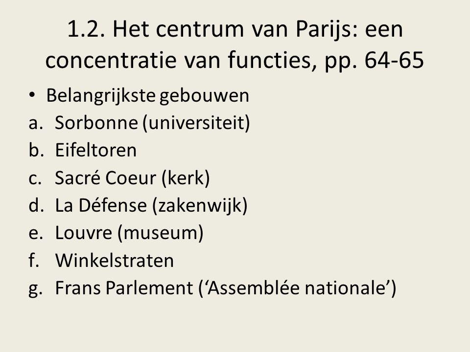 1.2. Het centrum van Parijs: een concentratie van functies, pp. 64-65 Belangrijkste gebouwen a.Sorbonne (universiteit) b.Eifeltoren c.Sacré Coeur (ker