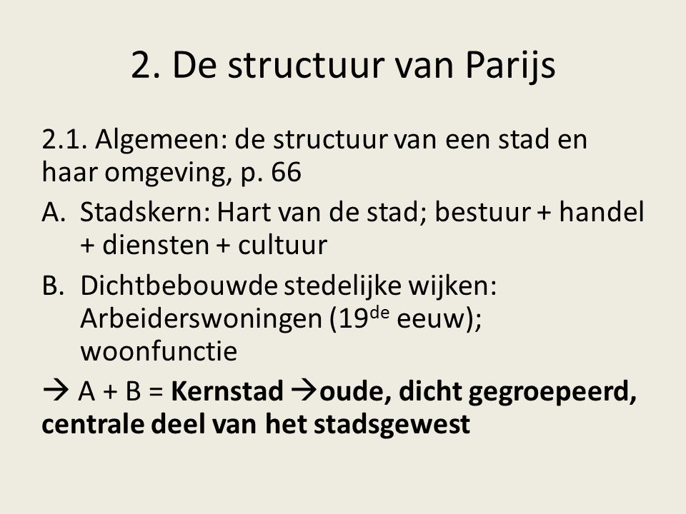 2. De structuur van Parijs 2.1. Algemeen: de structuur van een stad en haar omgeving, p. 66 A.Stadskern: Hart van de stad; bestuur + handel + diensten