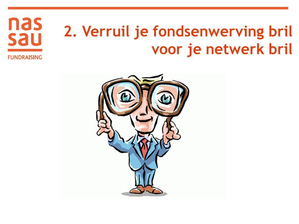 2. Verruil je fondsenwerving bril voor je netwerk bril