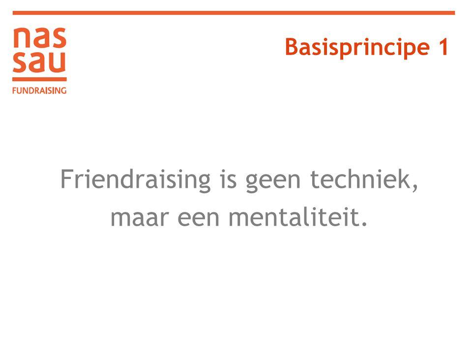 Friendraising is geen techniek, maar een mentaliteit. Basisprincipe 1