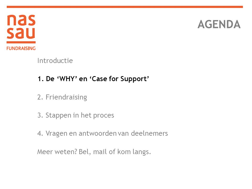 1: De 'Why?' en 'Case for support' How = meetings What = discussion Why = energy De 'Why' is wat ons beweegt en wat anderen in beweging brengt