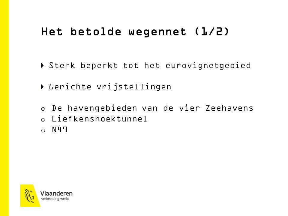 Sterk beperkt tot het eurovignetgebied Gerichte vrijstellingen o De havengebieden van de vier Zeehavens o Liefkenshoektunnel o N49 Het betolde wegennet (1/2)