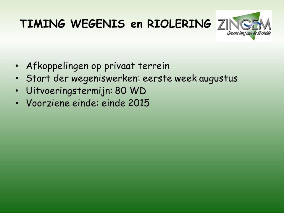 TIMING WEGENIS en RIOLERING Afkoppelingen op privaat terrein Start der wegeniswerken: eerste week augustus Uitvoeringstermijn: 80 WD Voorziene einde: einde 2015