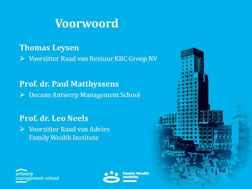 Voorwoord Thomas Leysen  Voorzitter Raad van Bestuur KBC Groep NV Prof. dr. Paul Matthyssens  Decaan Antwerp Management School Prof. dr. Leo Neels 