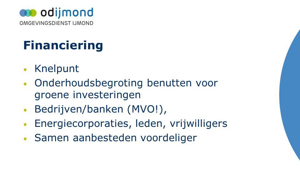 Financiering Knelpunt Onderhoudsbegroting benutten voor groene investeringen Bedrijven/banken (MVO!), Energiecorporaties, leden, vrijwilligers Samen a