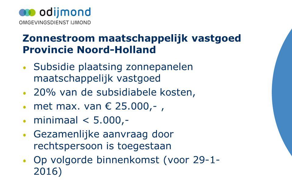 Zonnestroom maatschappelijk vastgoed Provincie Noord-Holland Subsidie plaatsing zonnepanelen maatschappelijk vastgoed 20% van de subsidiabele kosten,